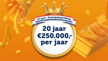 Op Koningsdag maak je kans op de Kroonprijs van 20 jaar lang, €250.000,- per jaar!
